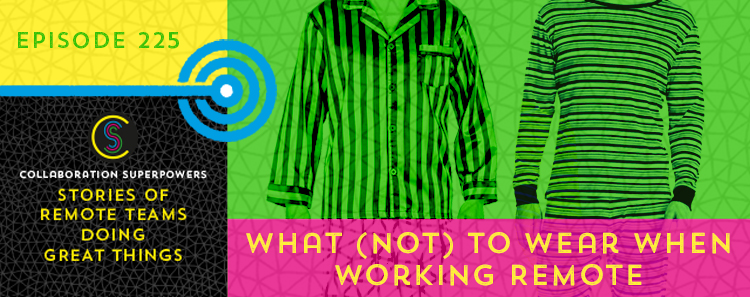 225 – What (Not) To Wear When Working Remote
